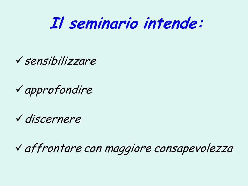 Il seminario intende: sensibilizzare approfondire discernere
