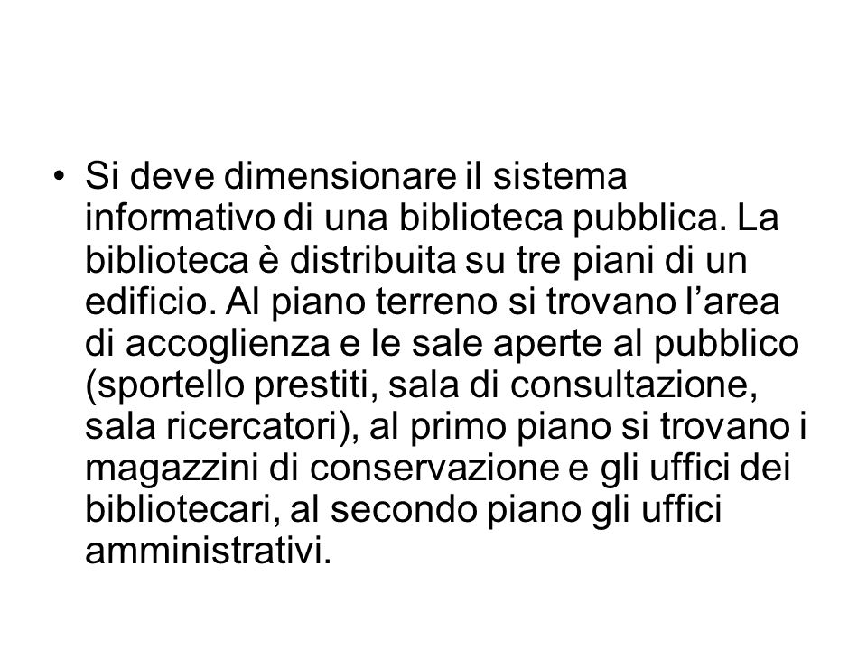 Si deve dimensionare il sistema informativo di una biblioteca pubblica