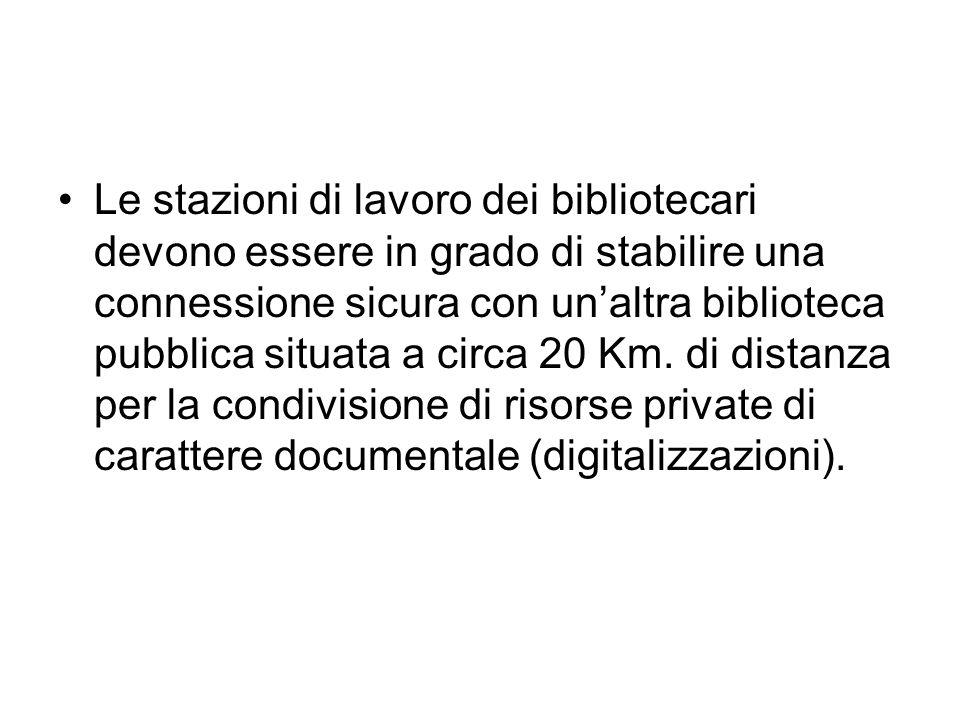 Le stazioni di lavoro dei bibliotecari devono essere in grado di stabilire una connessione sicura con un'altra biblioteca pubblica situata a circa 20 Km.
