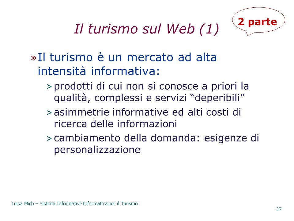 29/03/2017 2 parte. Il turismo sul Web (1) Il turismo è un mercato ad alta intensità informativa: