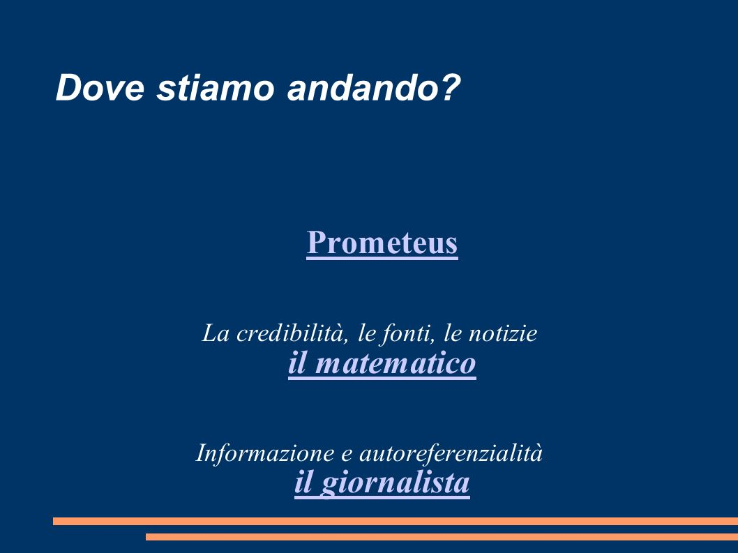 Dove stiamo andando. Prometeus. La credibilità, le fonti, le notizie il matematico.
