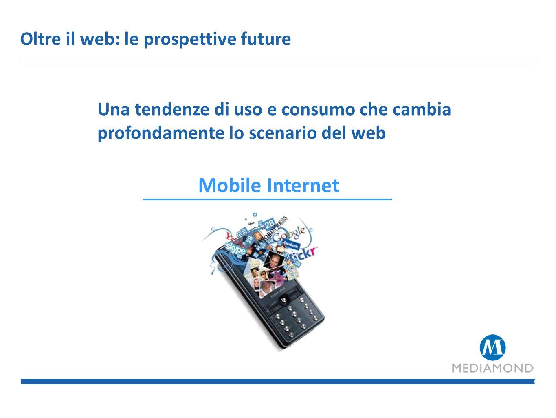 Mobile Internet Oltre il web: le prospettive future