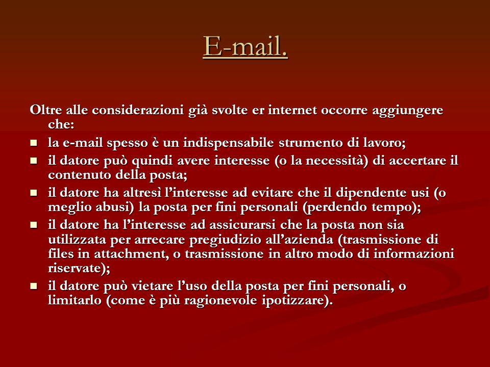 E-mail. Oltre alle considerazioni già svolte er internet occorre aggiungere che: la e-mail spesso è un indispensabile strumento di lavoro;