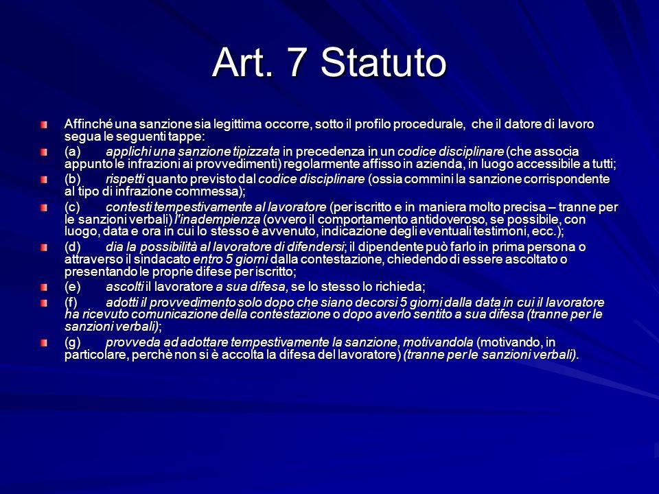 Art. 7 Statuto Affinché una sanzione sia legittima occorre, sotto il profilo procedurale, che il datore di lavoro segua le seguenti tappe: