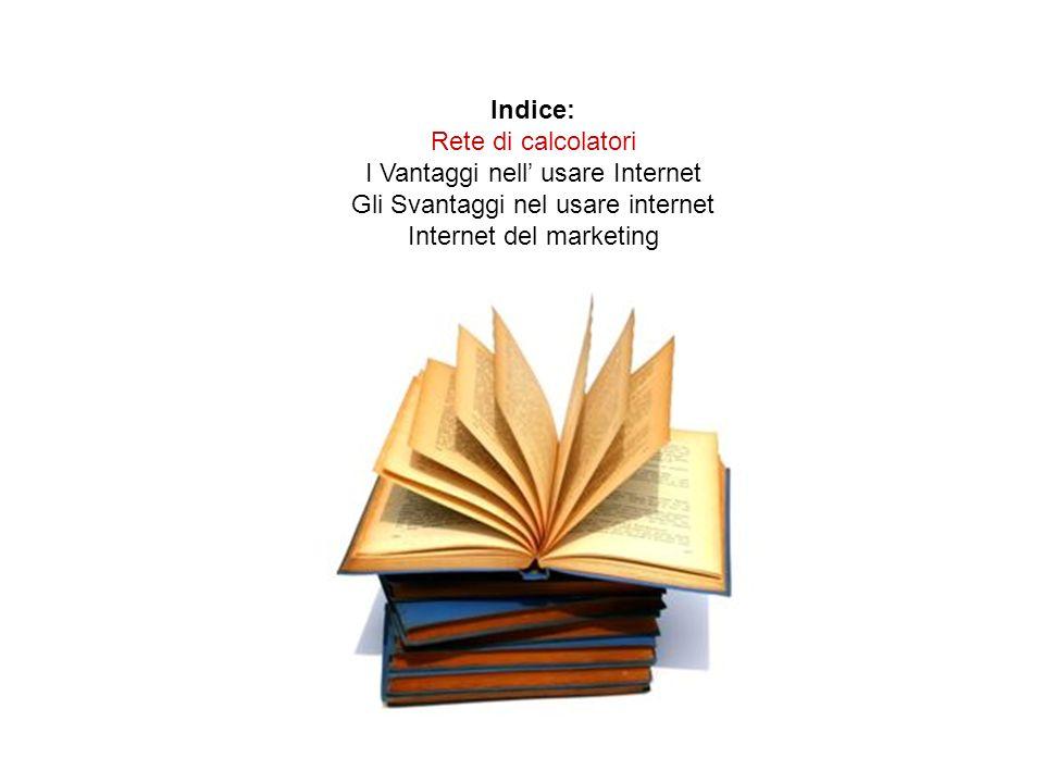 I Vantaggi nell' usare Internet Gli Svantaggi nel usare internet