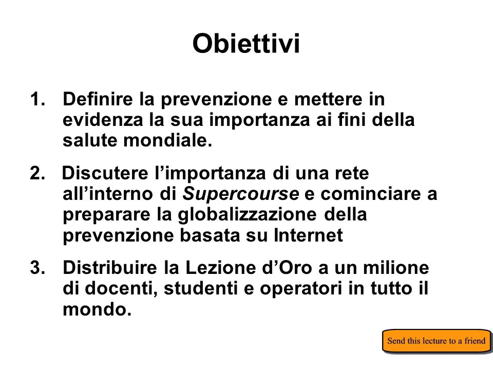 Obiettivi 1. Definire la prevenzione e mettere in evidenza la sua importanza ai fini della salute mondiale.