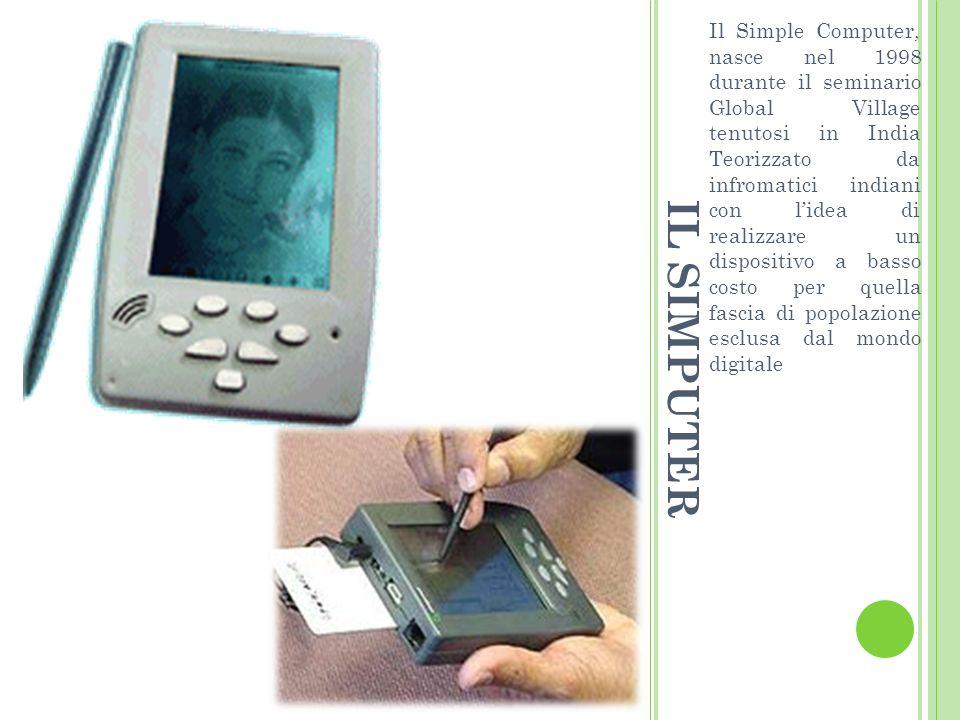 Il Simple Computer, nasce nel 1998 durante il seminario Global Village tenutosi in India Teorizzato da infromatici indiani con l'idea di realizzare un dispositivo a basso costo per quella fascia di popolazione esclusa dal mondo digitale