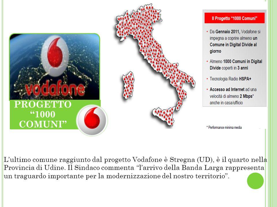 PROGETTO 1000 COMUNI L'ultimo comune raggiunto dal progetto Vodafone è Stregna (UD), è il quarto nella.