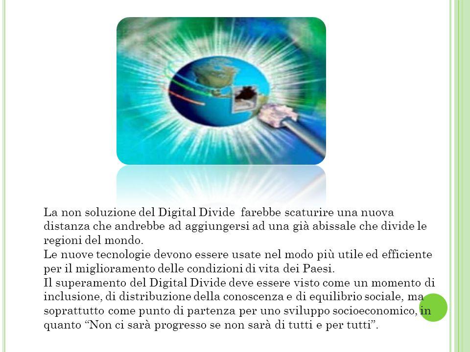 La non soluzione del Digital Divide farebbe scaturire una nuova distanza che andrebbe ad aggiungersi ad una già abissale che divide le regioni del mondo.