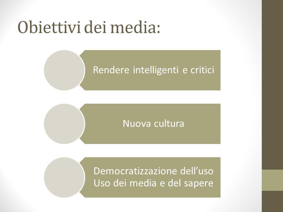 Obiettivi dei media: Rendere intelligenti e critici Nuova cultura