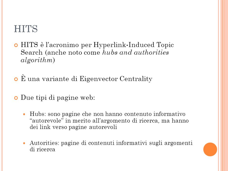 HITS HITS è l'acronimo per Hyperlink-Induced Topic Search (anche noto come hubs and authorities algorithm)