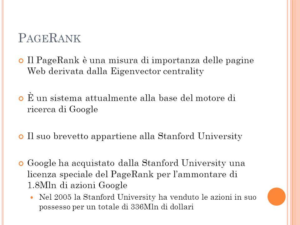 PageRank Il PageRank è una misura di importanza delle pagine Web derivata dalla Eigenvector centrality.