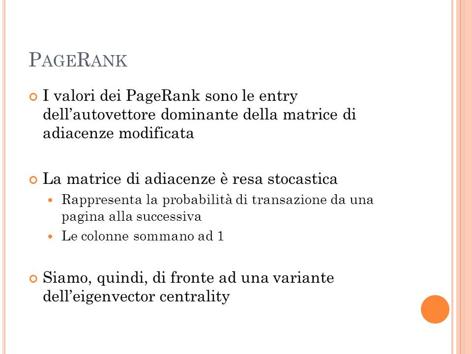 PageRank I valori dei PageRank sono le entry dell'autovettore dominante della matrice di adiacenze modificata.