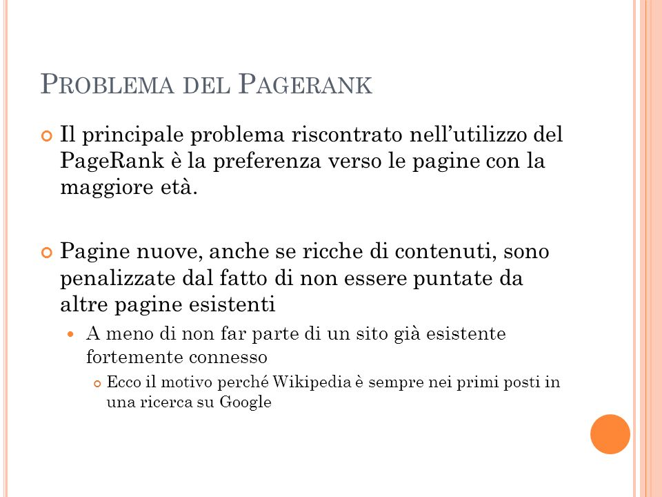Problema del Pagerank Il principale problema riscontrato nell'utilizzo del PageRank è la preferenza verso le pagine con la maggiore età.
