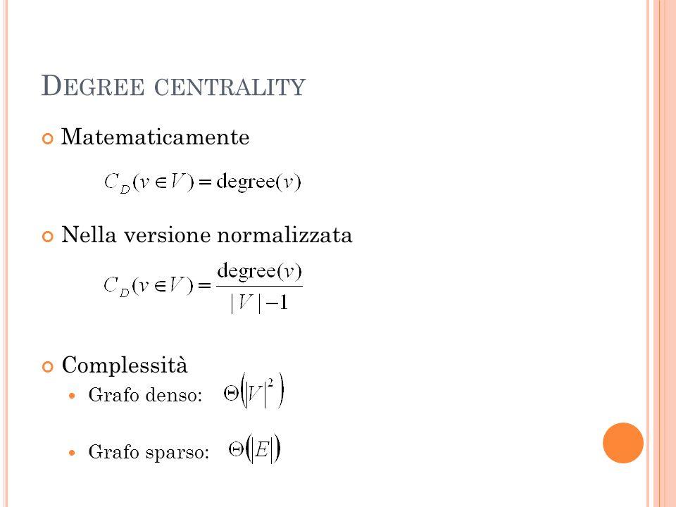 Degree centrality Matematicamente Nella versione normalizzata
