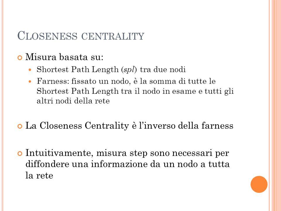 Closeness centrality Misura basata su: