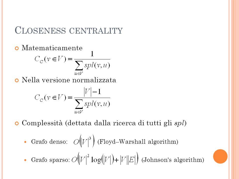 Closeness centrality Matematicamente Nella versione normalizzata