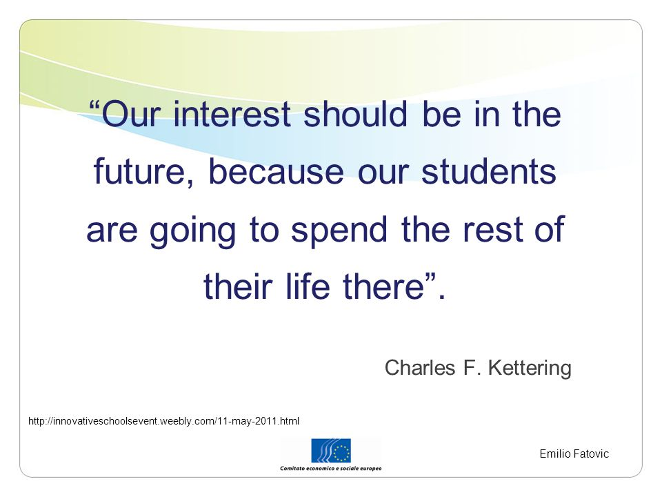 Our interest should be in the future, because our students