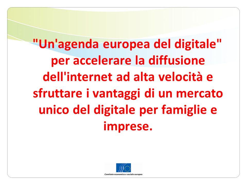 Un agenda europea del digitale per accelerare la diffusione dell internet ad alta velocità e sfruttare i vantaggi di un mercato unico del digitale per famiglie e imprese.