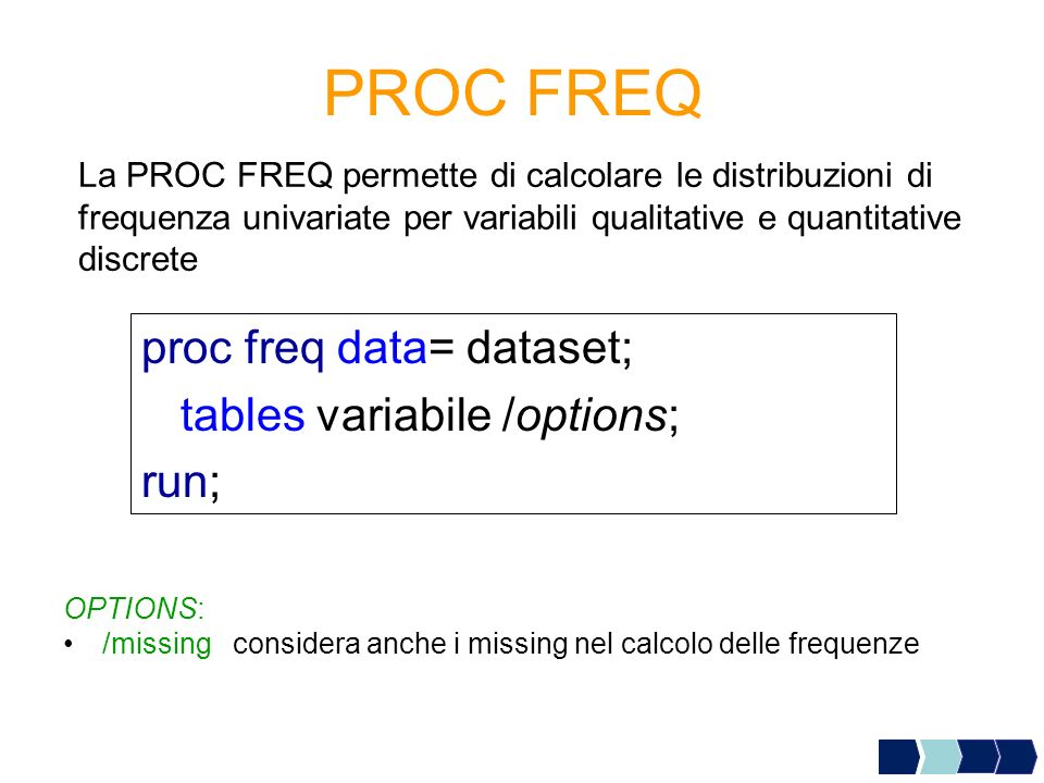 PROC FREQ proc freq data= dataset; tables variabile /options; run;