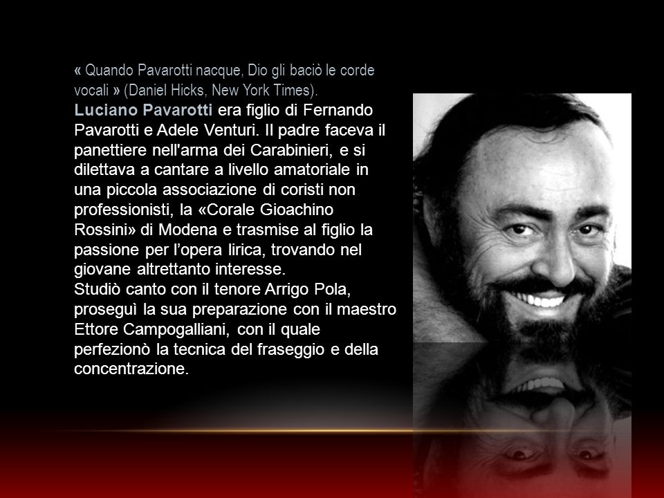 « Quando Pavarotti nacque, Dio gli baciò le corde vocali » (Daniel Hicks, New York Times).