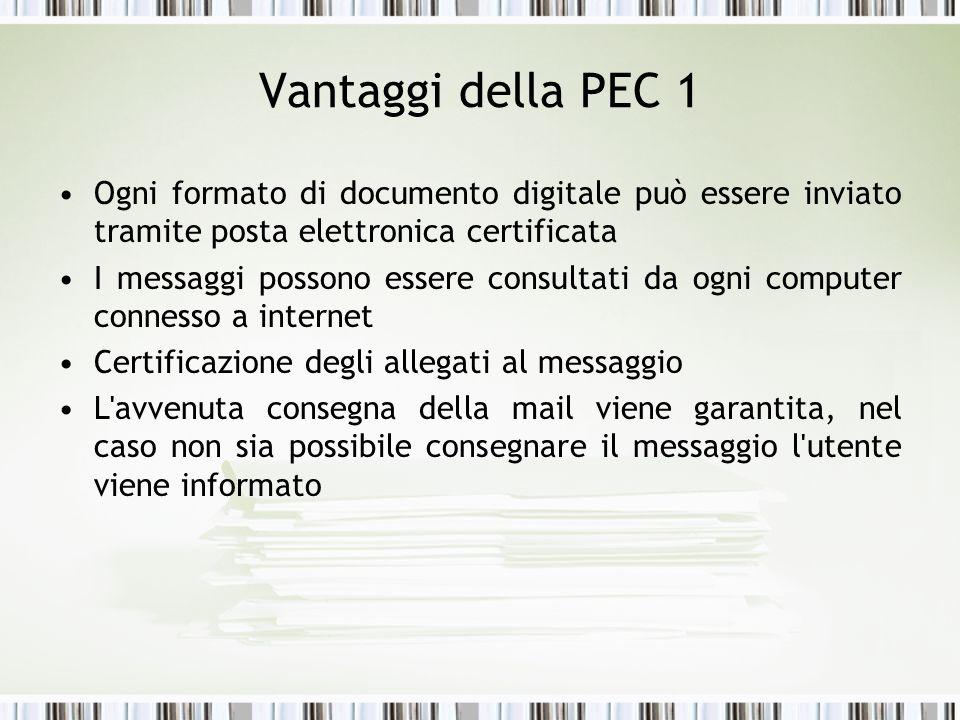 Vantaggi della PEC 1 Ogni formato di documento digitale può essere inviato tramite posta elettronica certificata.