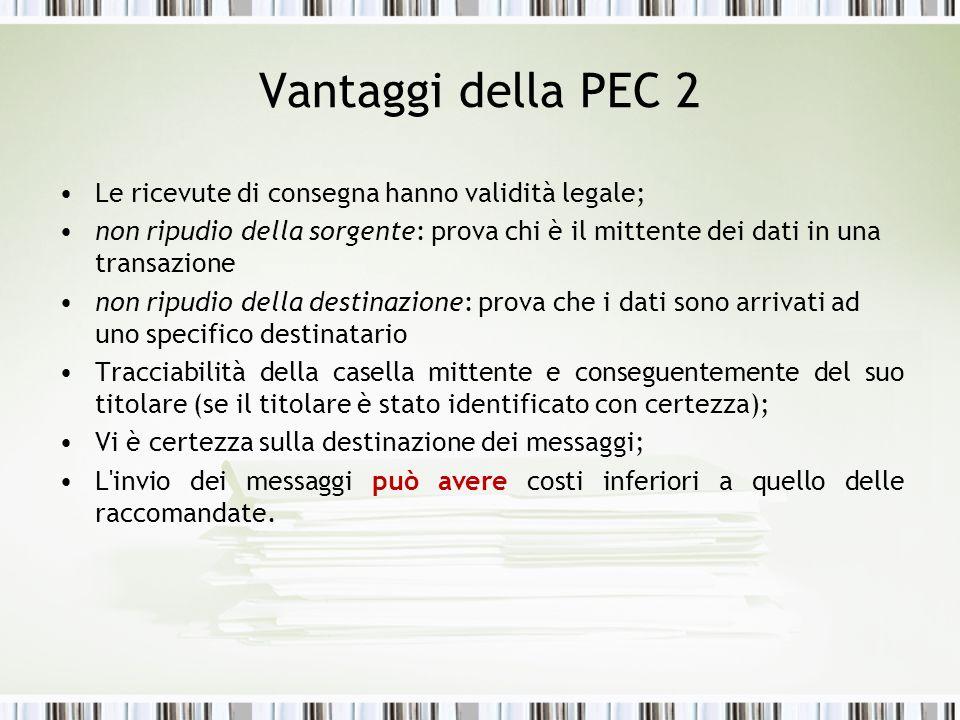 Vantaggi della PEC 2 Le ricevute di consegna hanno validità legale;