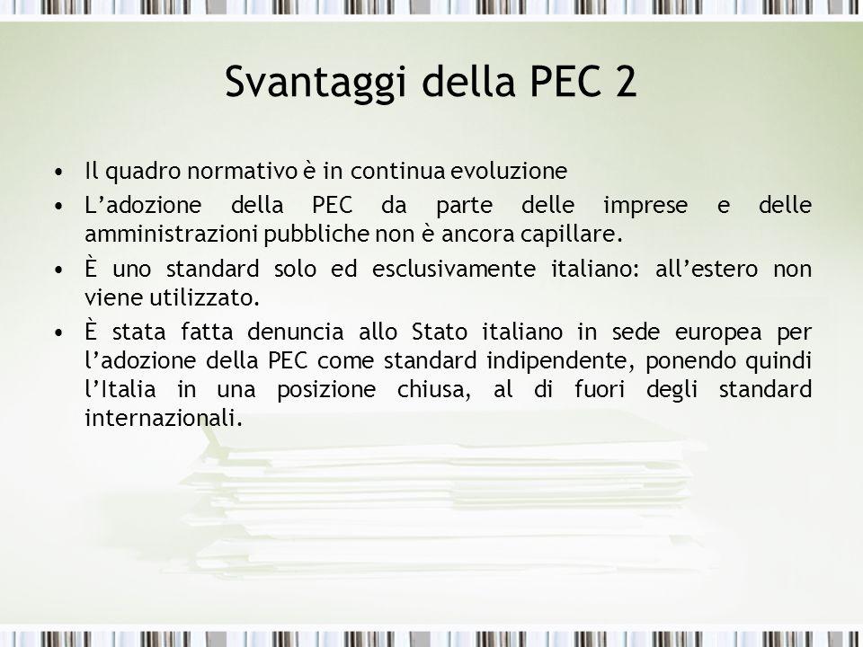 Svantaggi della PEC 2 Il quadro normativo è in continua evoluzione