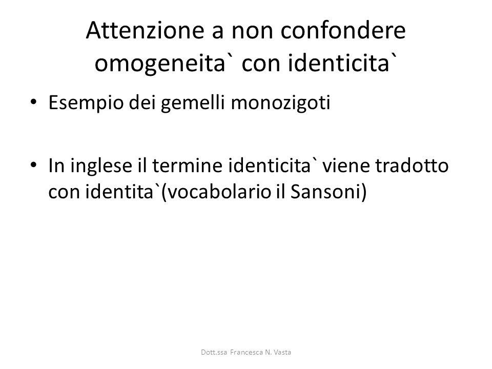 Attenzione a non confondere omogeneita` con identicita`