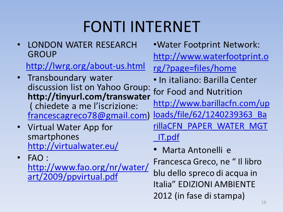 FONTI INTERNET Water Footprint Network: http://www.waterfootprint.org/ page=files/home.