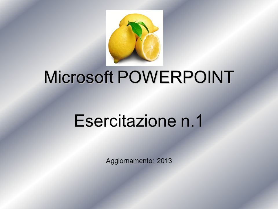 Microsoft POWERPOINT Esercitazione n.1 Aggiornamento: 2013
