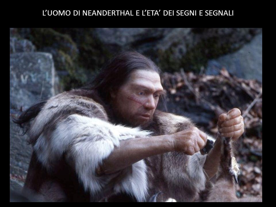 L'UOMO DI NEANDERTHAL E L'ETA' DEI SEGNI E SEGNALI