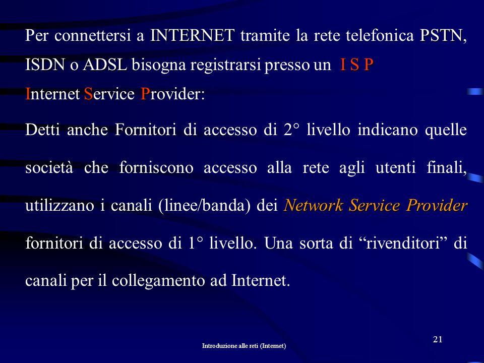 Per connettersi a INTERNET tramite la rete telefonica PSTN, ISDN o ADSL bisogna registrarsi presso un I S P