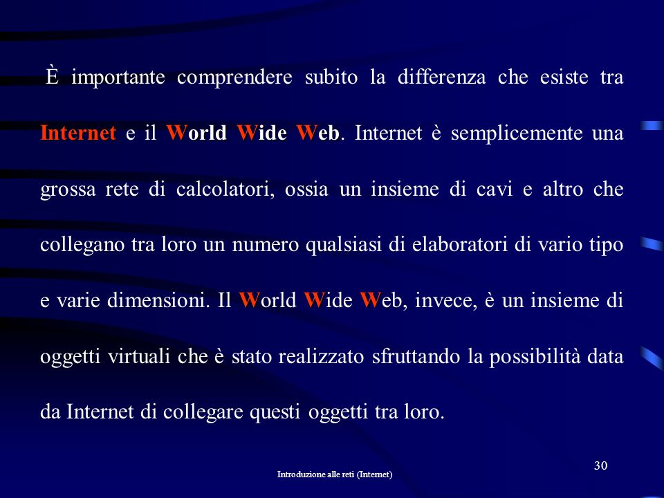 È importante comprendere subito la differenza che esiste tra Internet e il World Wide Web.
