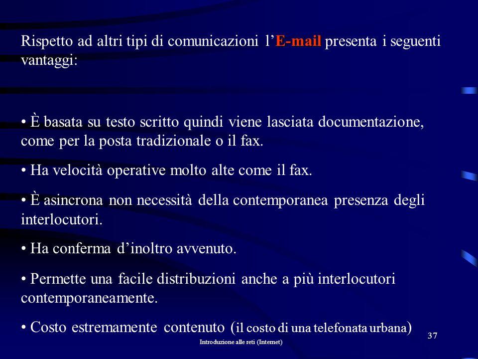 Rispetto ad altri tipi di comunicazioni l'E-mail presenta i seguenti vantaggi: