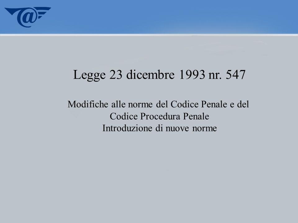 Legge 23 dicembre 1993 nr. 547 Modifiche alle norme del Codice Penale e del. Codice Procedura Penale.