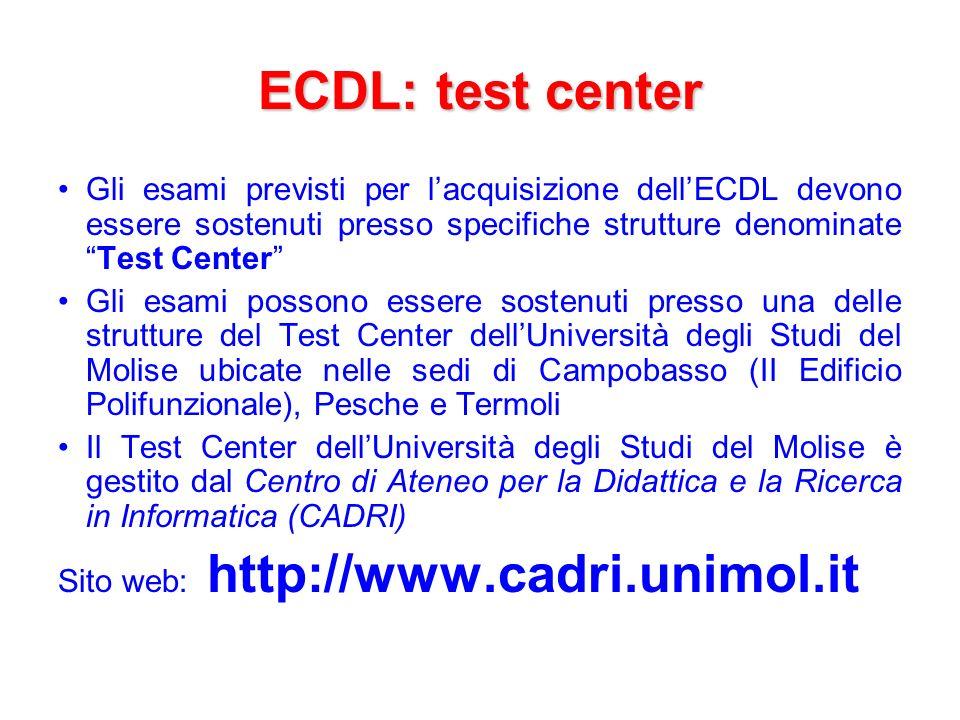 ECDL: test center Gli esami previsti per l'acquisizione dell'ECDL devono essere sostenuti presso specifiche strutture denominate Test Center