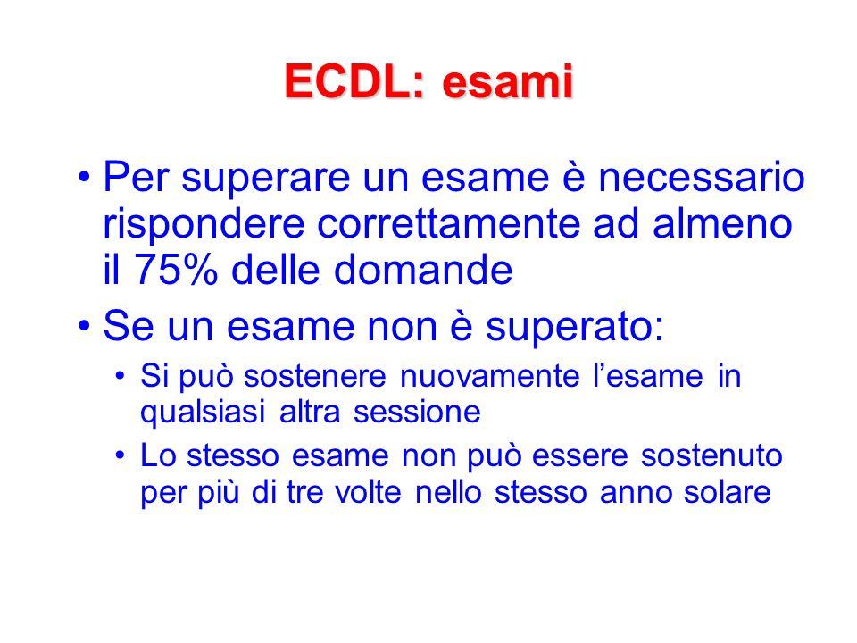 ECDL: esami Per superare un esame è necessario rispondere correttamente ad almeno il 75% delle domande.