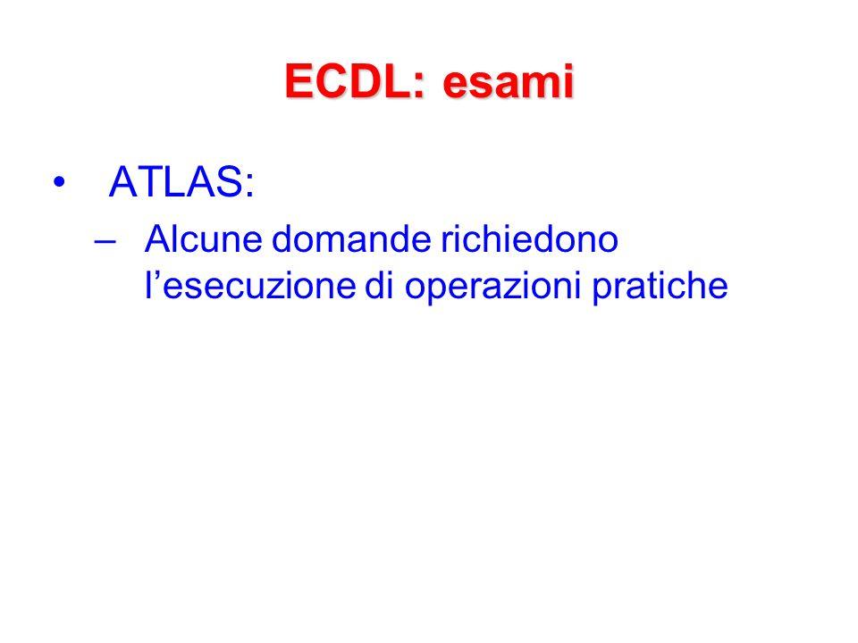 ECDL: esami ATLAS: Alcune domande richiedono l'esecuzione di operazioni pratiche
