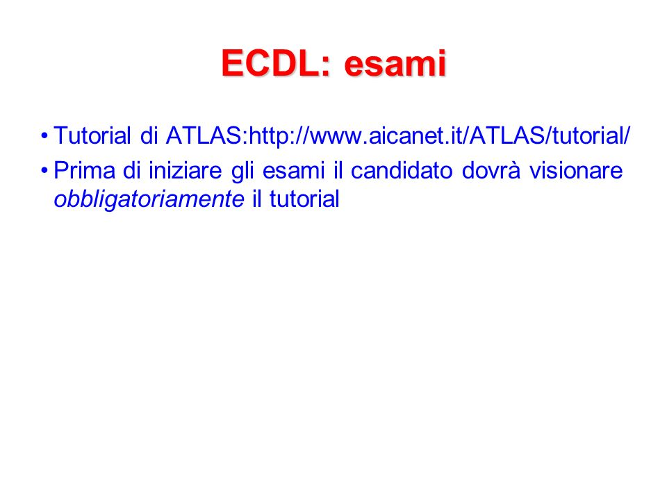 ECDL: esami Tutorial di ATLAS:http://www.aicanet.it/ATLAS/tutorial/
