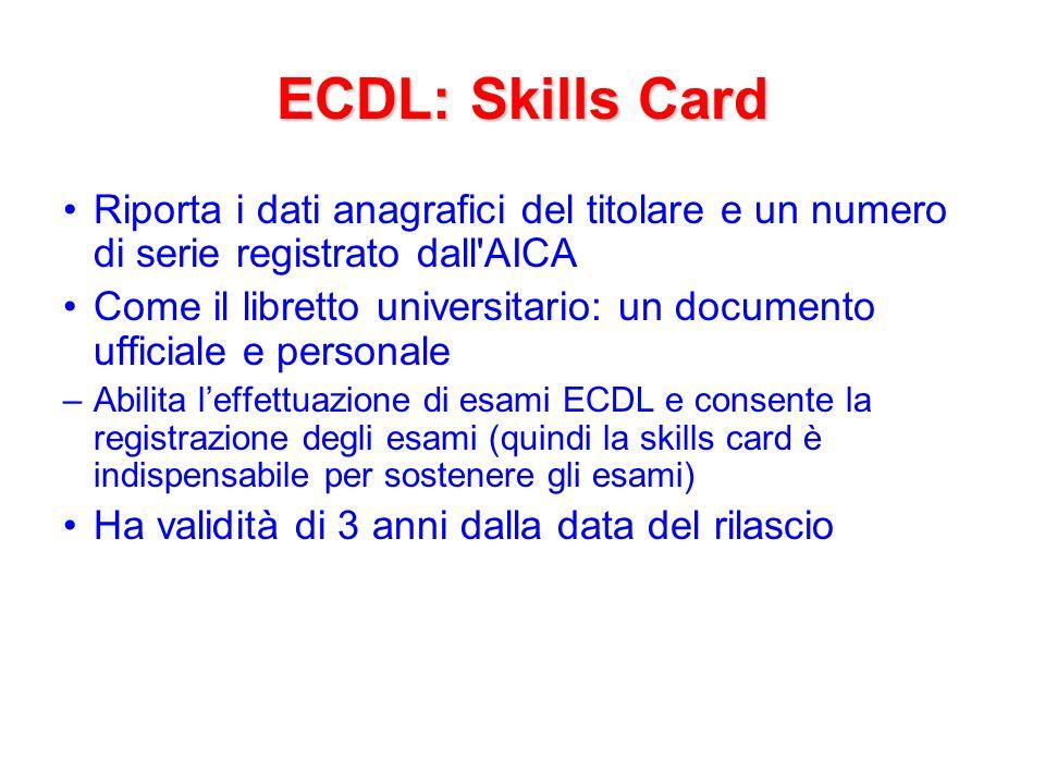 ECDL: Skills Card Riporta i dati anagrafici del titolare e un numero di serie registrato dall AICA.
