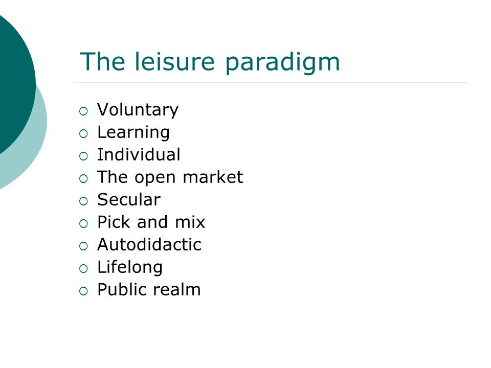 The leisure paradigm Voluntary Learning Individual The open market