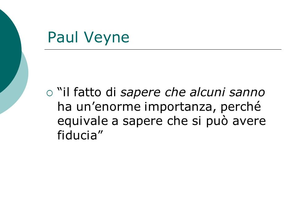 Paul Veyne il fatto di sapere che alcuni sanno ha un'enorme importanza, perché equivale a sapere che si può avere fiducia
