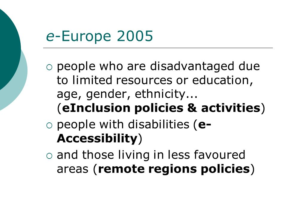 e-Europe 2005 people who are disadvantaged due to limited resources or education, age, gender, ethnicity... (eInclusion policies & activities)