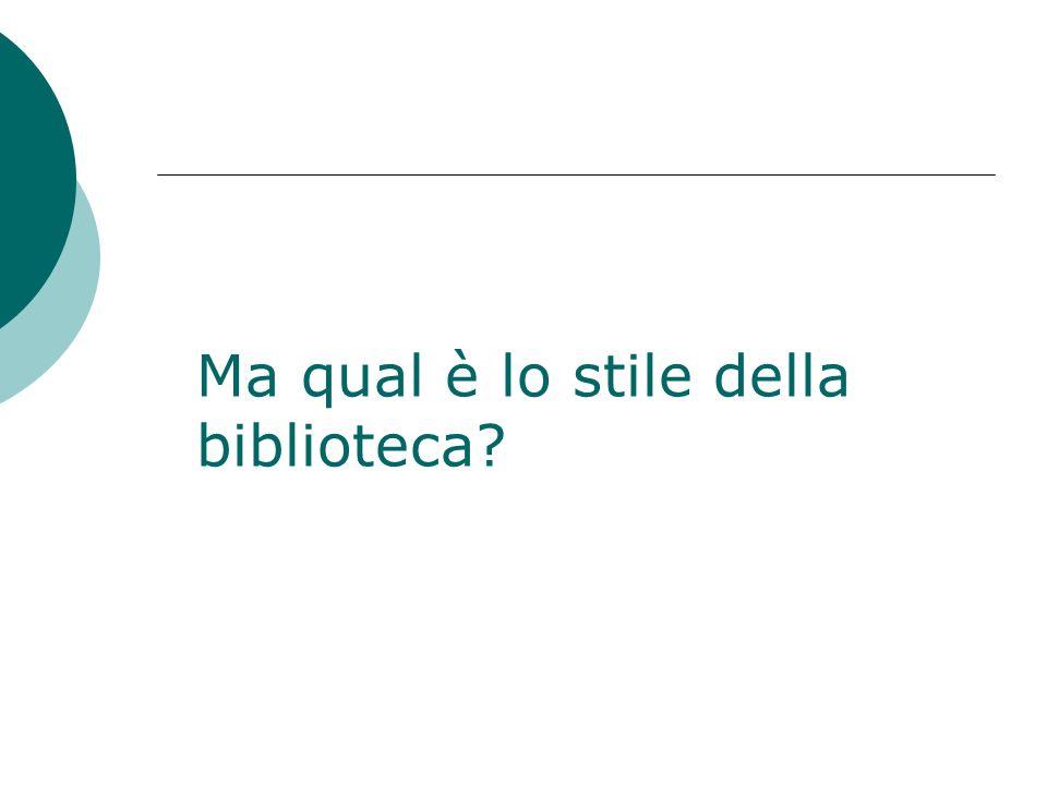Ma qual è lo stile della biblioteca