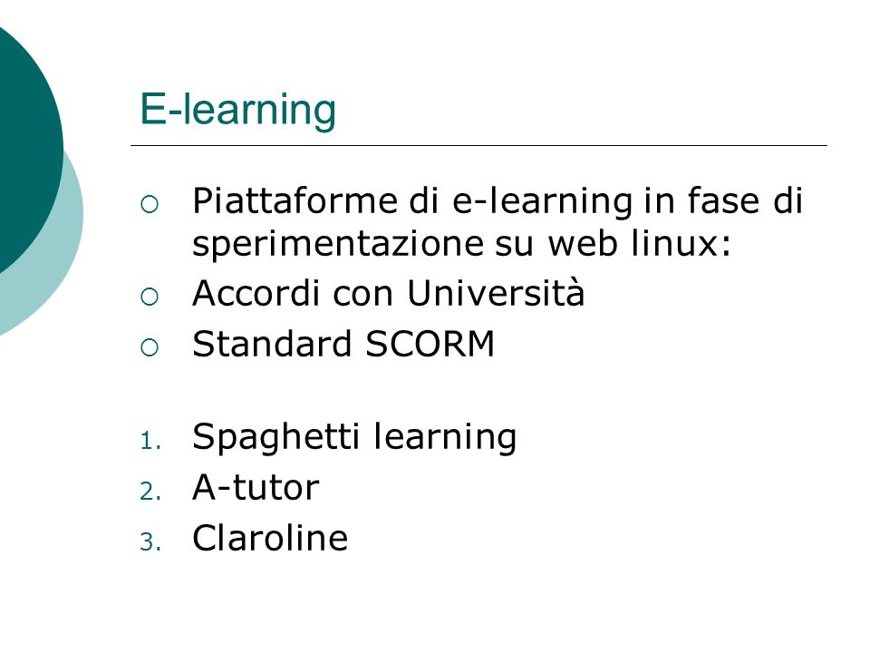 E-learningPiattaforme di e-learning in fase di sperimentazione su web linux: Accordi con Università.