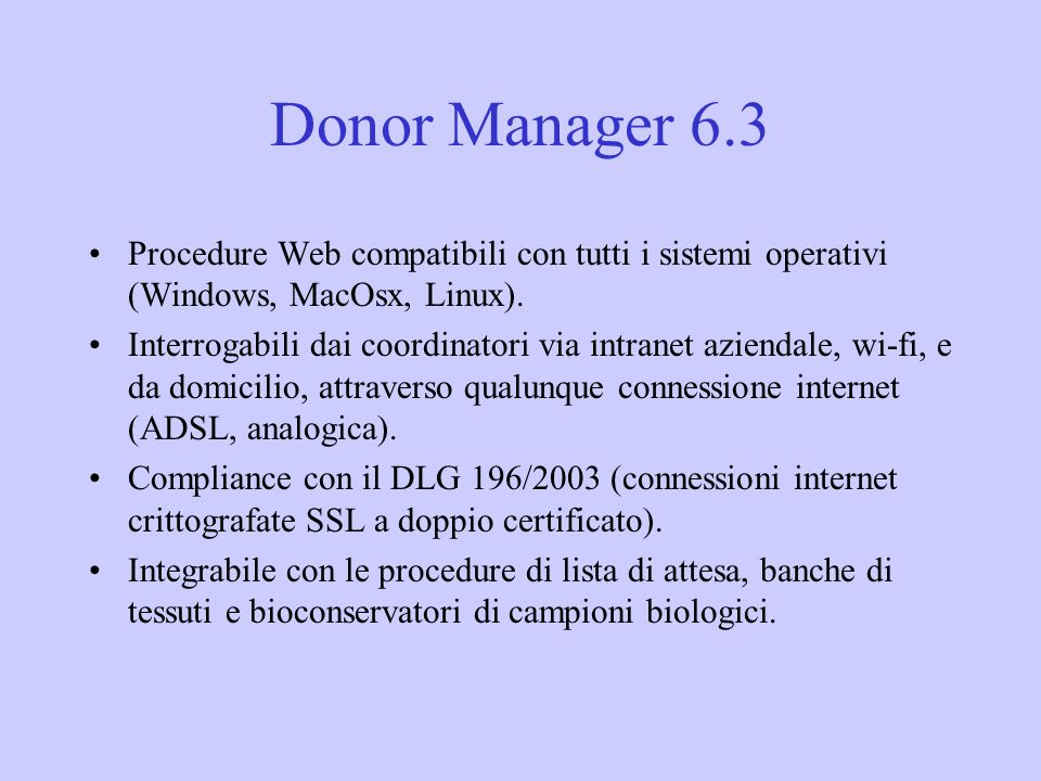 Donor Manager 6.3Procedure Web compatibili con tutti i sistemi operativi (Windows, MacOsx, Linux).