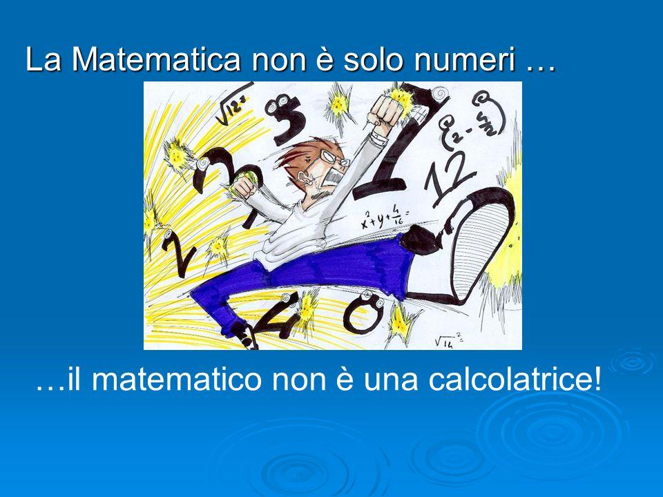 La Matematica non è solo numeri …