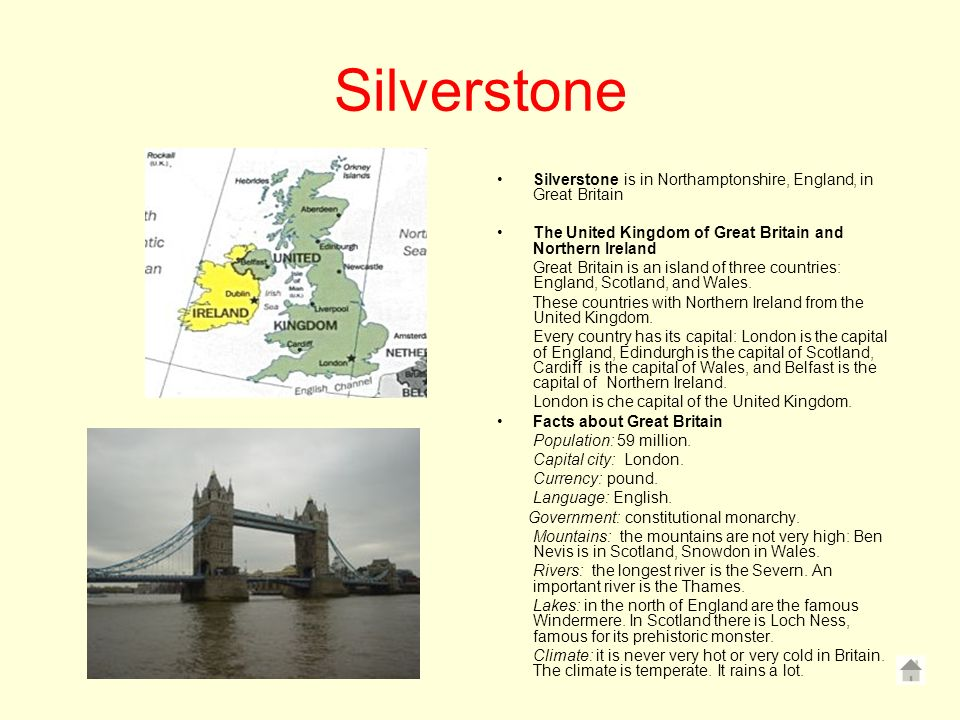 Silverstone Silverstone is in Northamptonshire, England, in Great Britain. The United Kingdom of Great Britain and Northern Ireland.