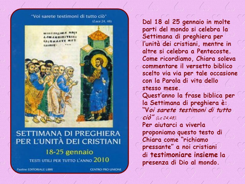 Dal 18 al 25 gennaio in molte parti del mondo si celebra la Settimana di preghiera per l'unità dei cristiani, mentre in altre si celebra a Pentecoste.